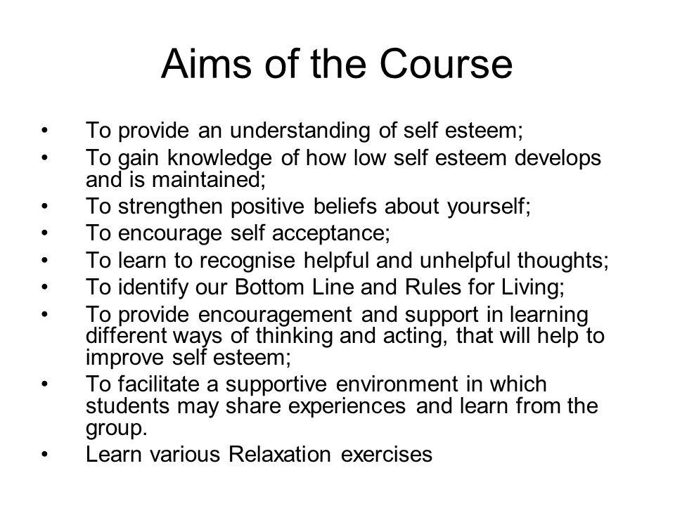 Aims of the Course To provide an understanding of self esteem;