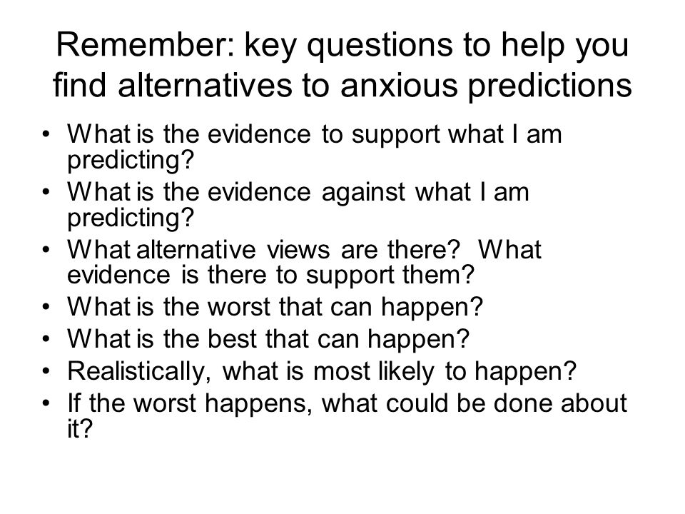 Remember: key questions to help you find alternatives to anxious predictions