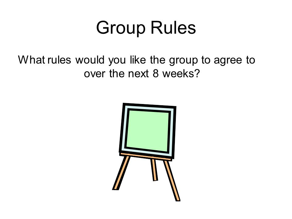 What rules would you like the group to agree to over the next 8 weeks