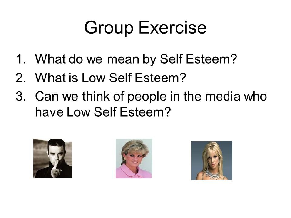 Group Exercise What do we mean by Self Esteem
