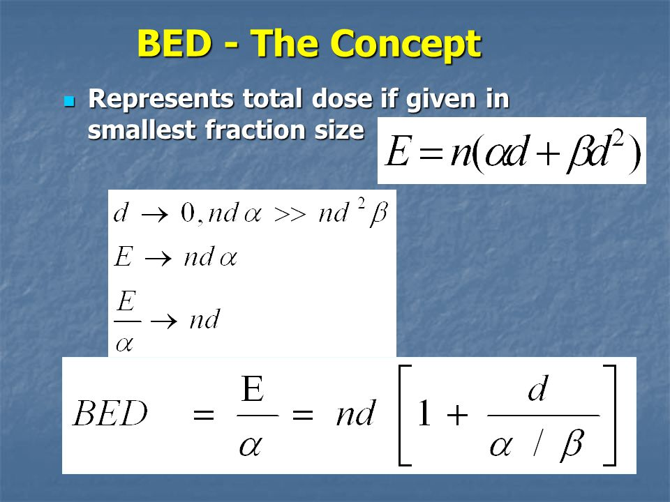 BED - The Concept Represents total dose if given in smallest fraction size