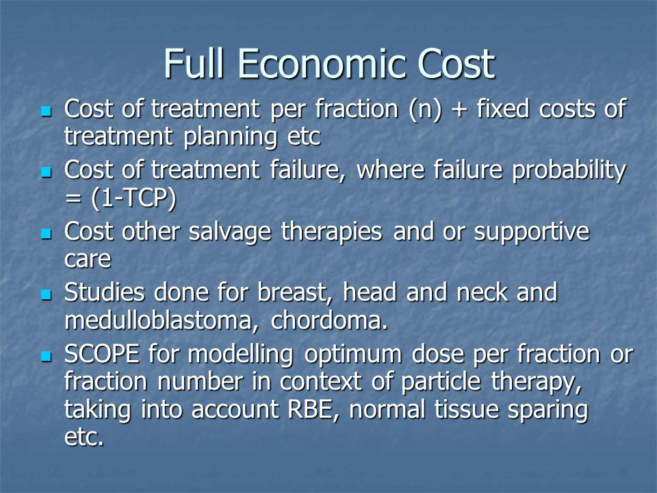 Full Economic Cost Cost of treatment per fraction (n) + fixed costs of treatment planning etc.