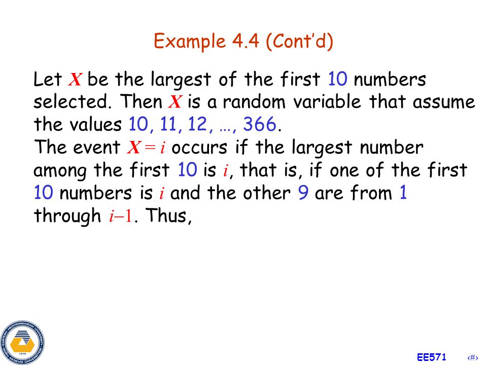 Example 4.4 (Cont'd) Let X be the largest of the first 10 numbers selected. Then X is a random variable that assume the values 10, 11, 12, …, 366.