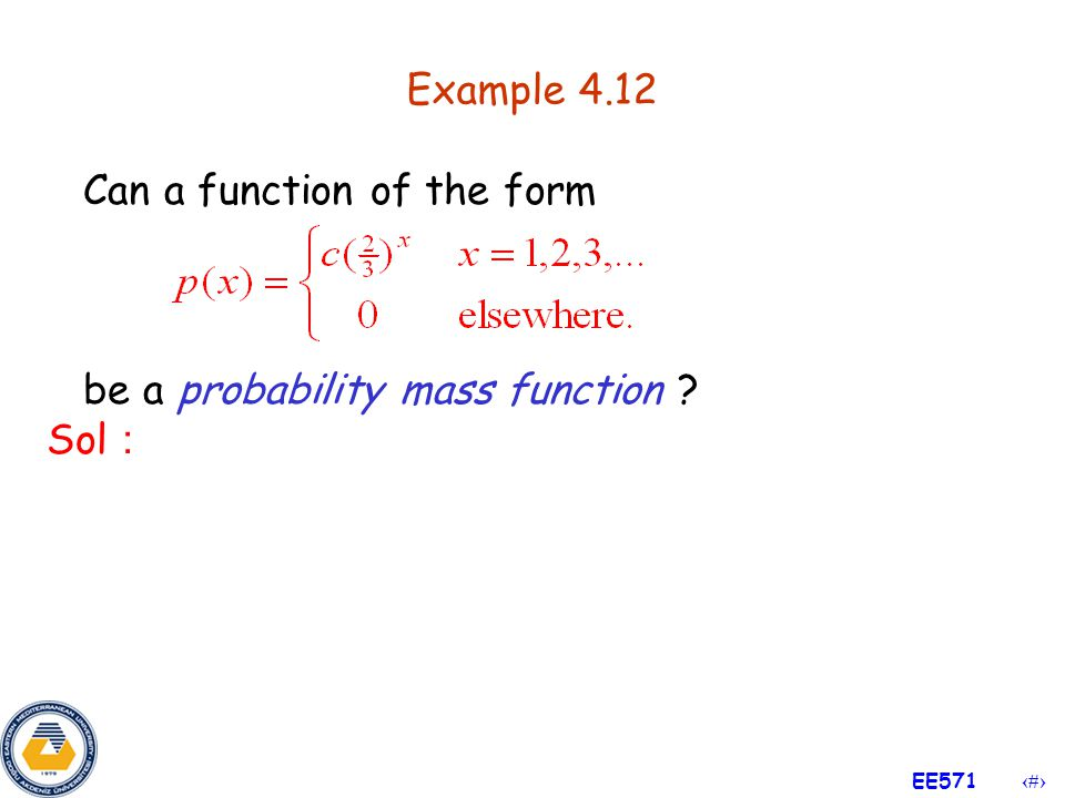 Example 4.12 Can a function of the form be a probability mass function Sol: