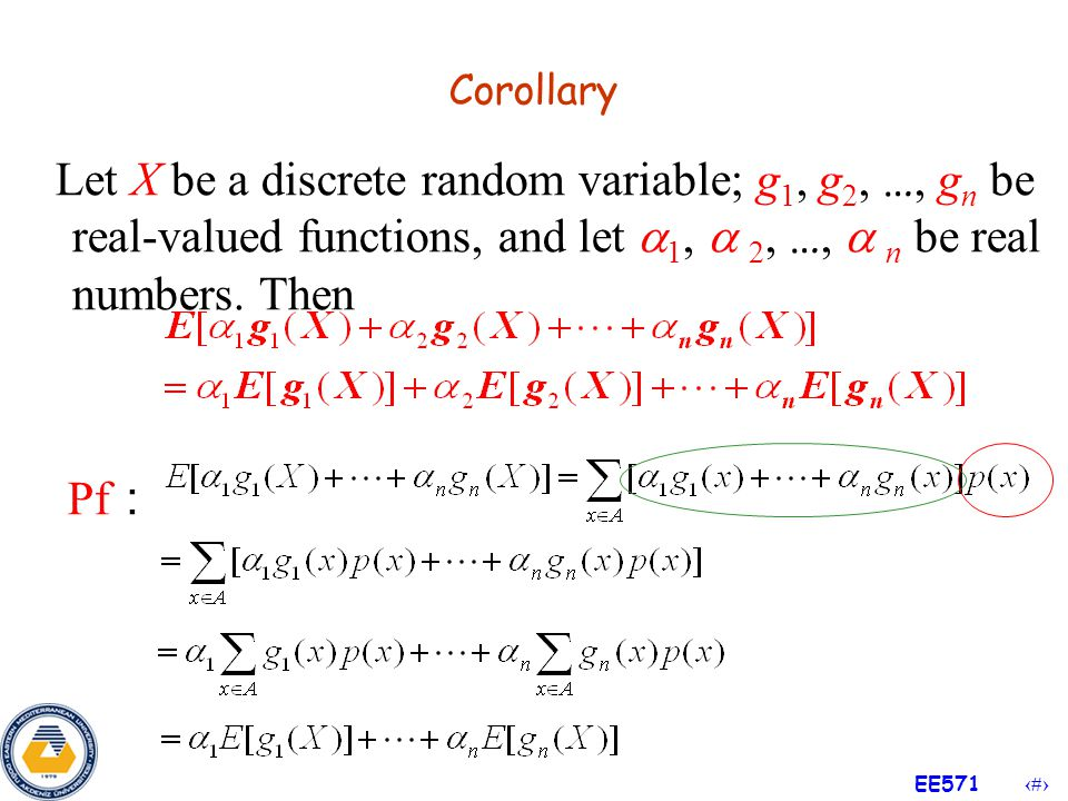 Corollary Let X be a discrete random variable; g1, g2, …, gn be real-valued functions, and let 1,  2, …,  n be real numbers. Then.
