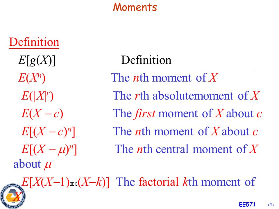 E(Xn) The nth moment of X E(|X|r) The rth absolutemoment of X