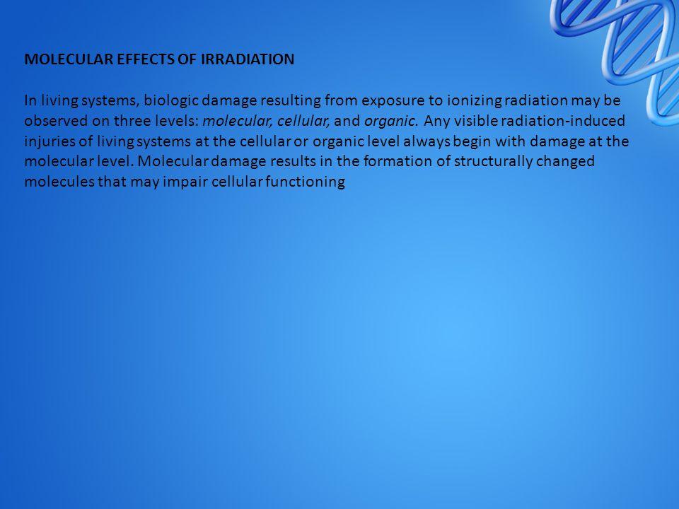 MOLECULAR EFFECTS OF IRRADIATION