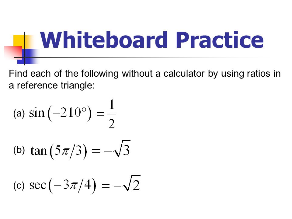 Whiteboard Practice Find each of the following without a calculator by using ratios in. a reference triangle: