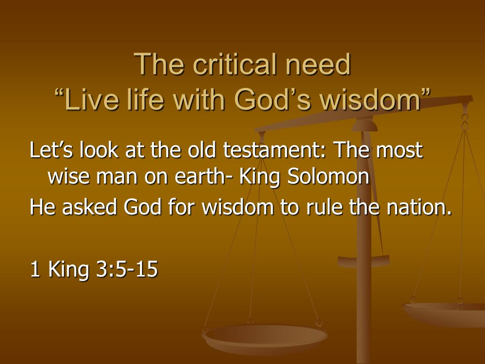 The critical need Live life with God's wisdom