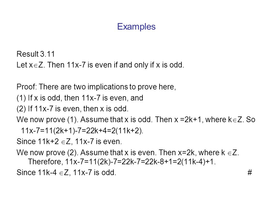 Examples Result 3.11. Let xZ. Then 11x-7 is even if and only if x is odd. Proof: There are two implications to prove here,