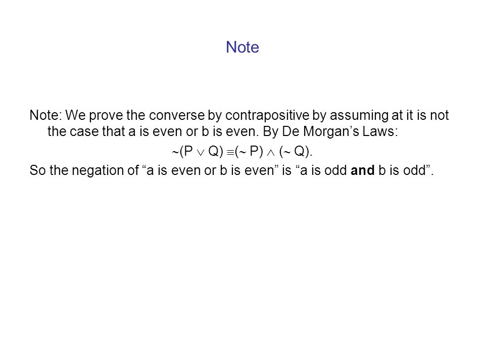Note Note: We prove the converse by contrapositive by assuming at it is not the case that a is even or b is even. By De Morgan's Laws: