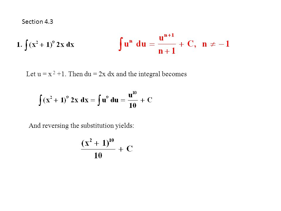 Section 4.3 Let u = x 2 +1. Then du = 2x dx and the integral becomes.
