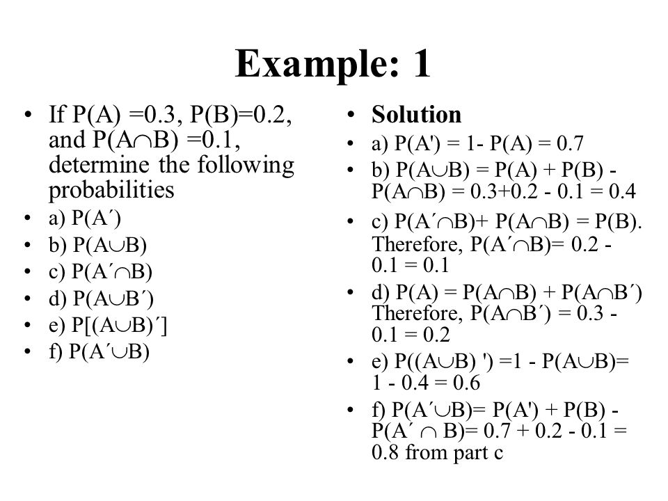 Example: 1 If P(A) =0.3, P(B)=0.2, and P(AB) =0.1, determine the following probabilities. a) P(A´)