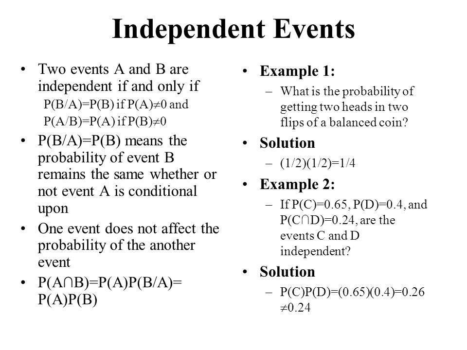 Independent Events Two events A and B are independent if and only if