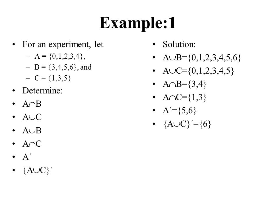 Example:1 For an experiment, let Determine: AB AC AB AC A´ {AC}´