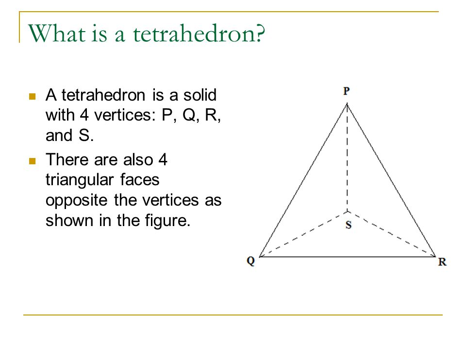 What is a tetrahedron A tetrahedron is a solid with 4 vertices: P, Q, R, and S.