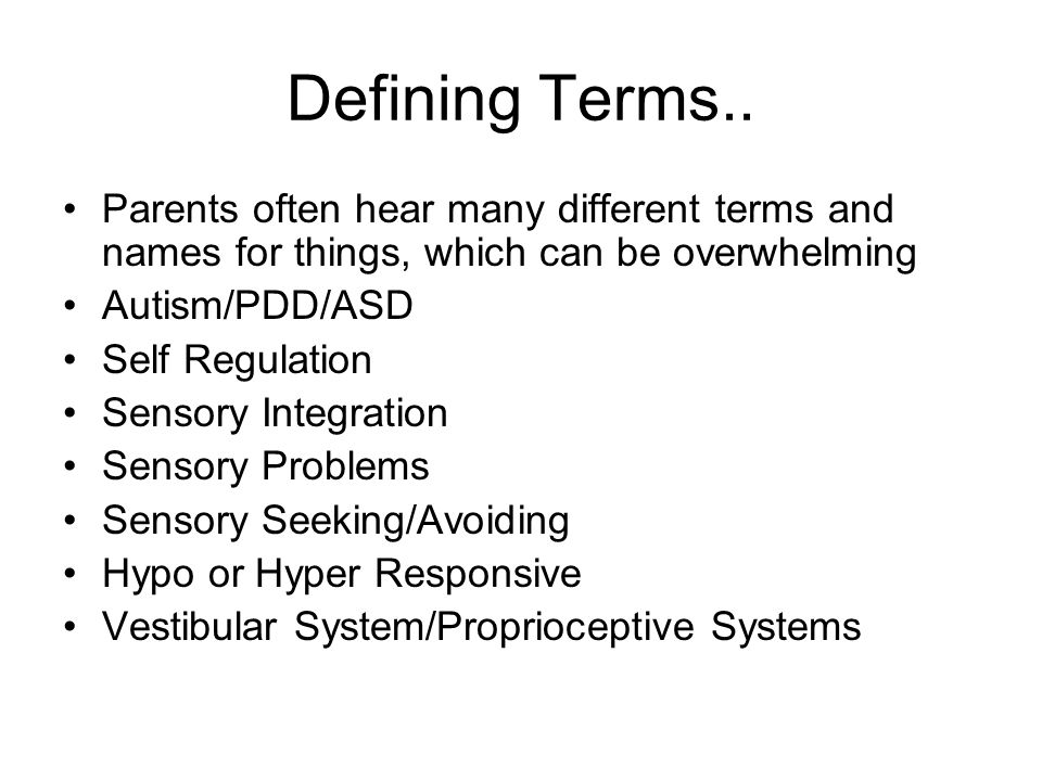 Defining Terms.. Parents often hear many different terms and names for things, which can be overwhelming.