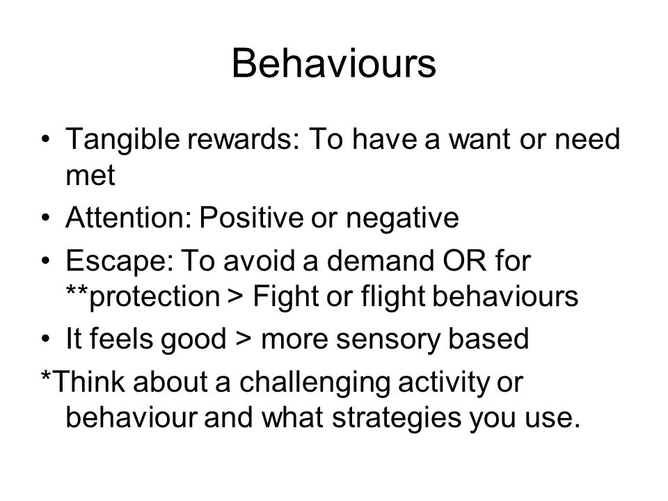 Behaviours Tangible rewards: To have a want or need met