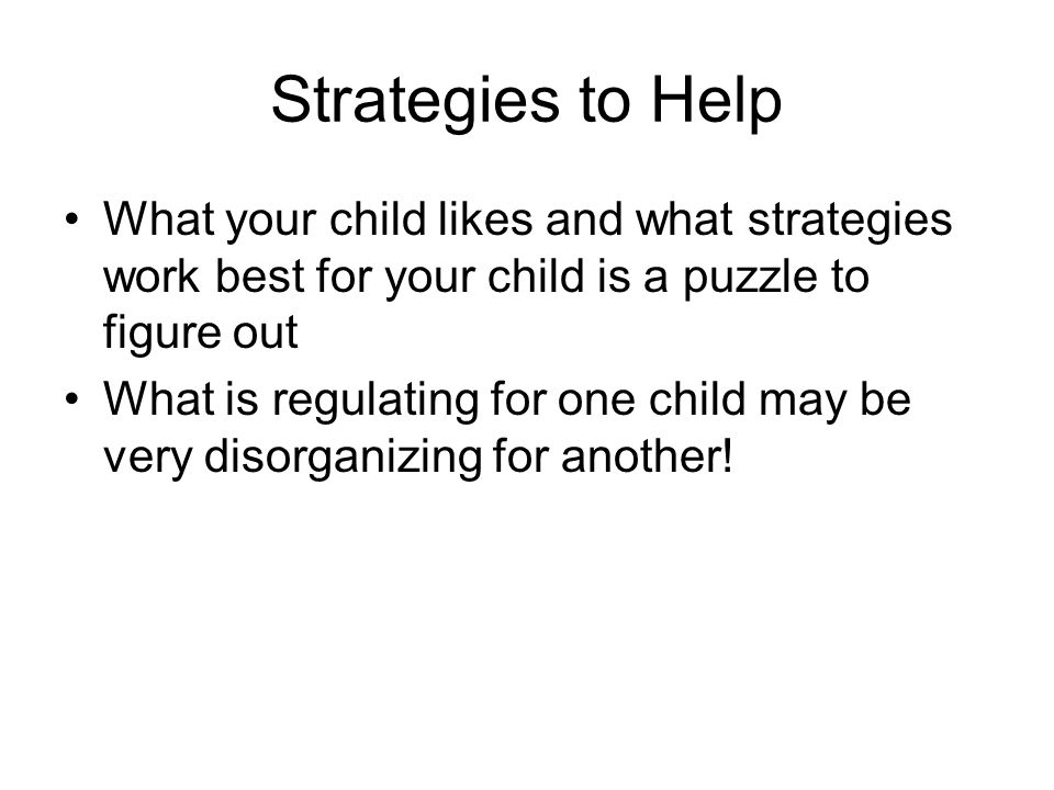 Strategies to Help What your child likes and what strategies work best for your child is a puzzle to figure out.