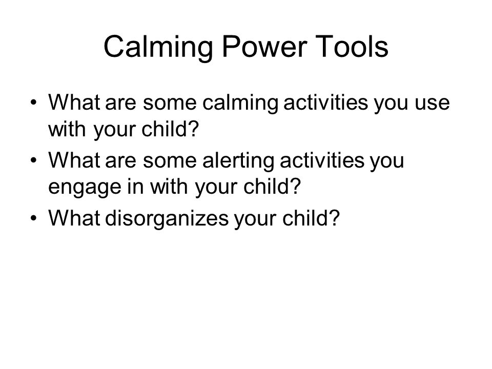 Calming Power Tools What are some calming activities you use with your child What are some alerting activities you engage in with your child