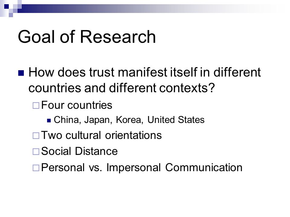 Goal of Research How does trust manifest itself in different countries and different contexts Four countries.