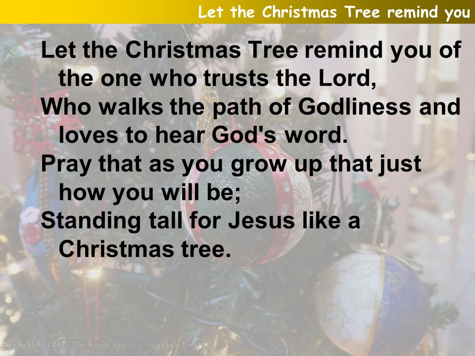 Let the Christmas Tree remind you of the one who trusts the Lord,