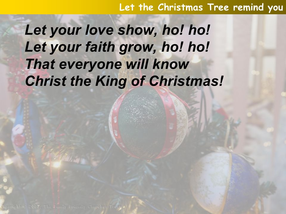 Let your faith grow, ho! ho! That everyone will know