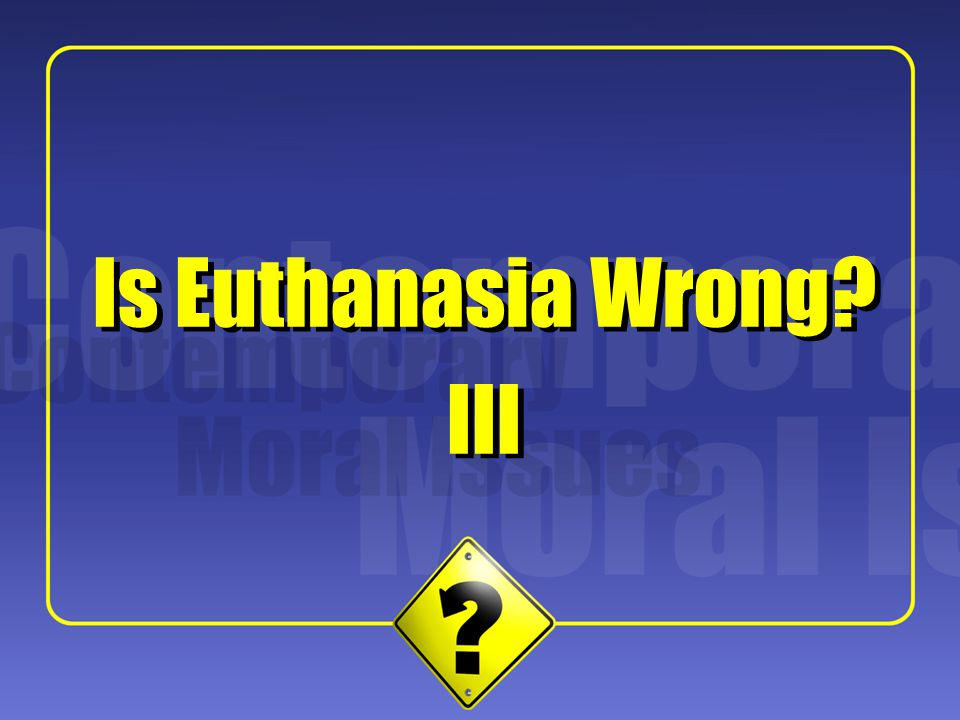 Is Euthanasia Wrong Is Euthanasia Wrong III III