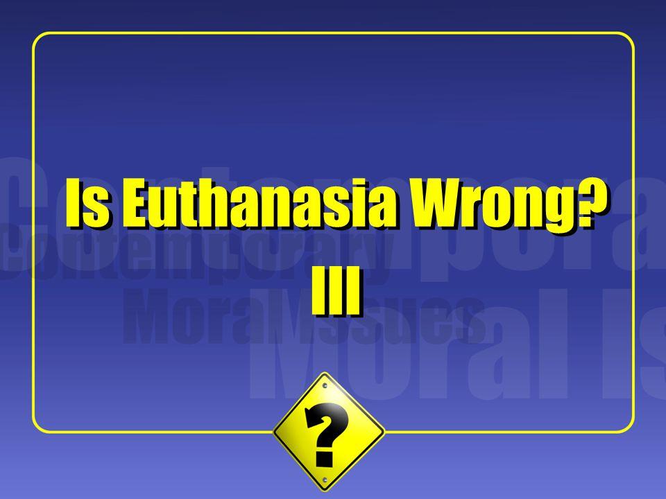 Is Euthanasia Wrong Is Euthanasia Wrong III III