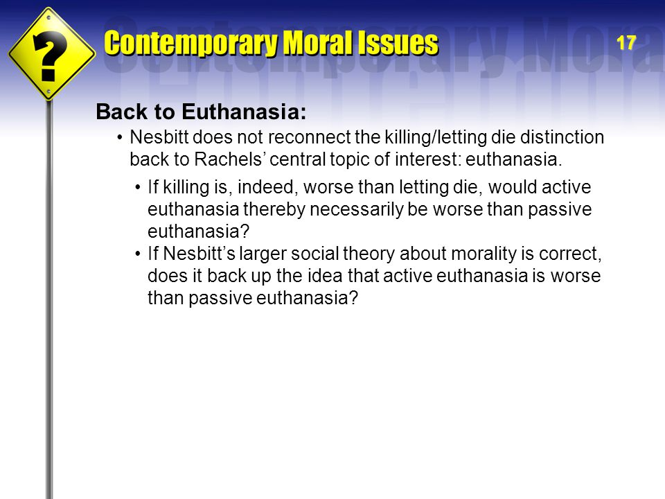 Back to Euthanasia: Nesbitt does not reconnect the killing/letting die distinction back to Rachels' central topic of interest: euthanasia.