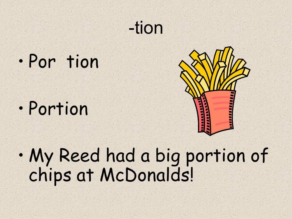 -tion Por tion Portion My Reed had a big portion of chips at McDonalds!