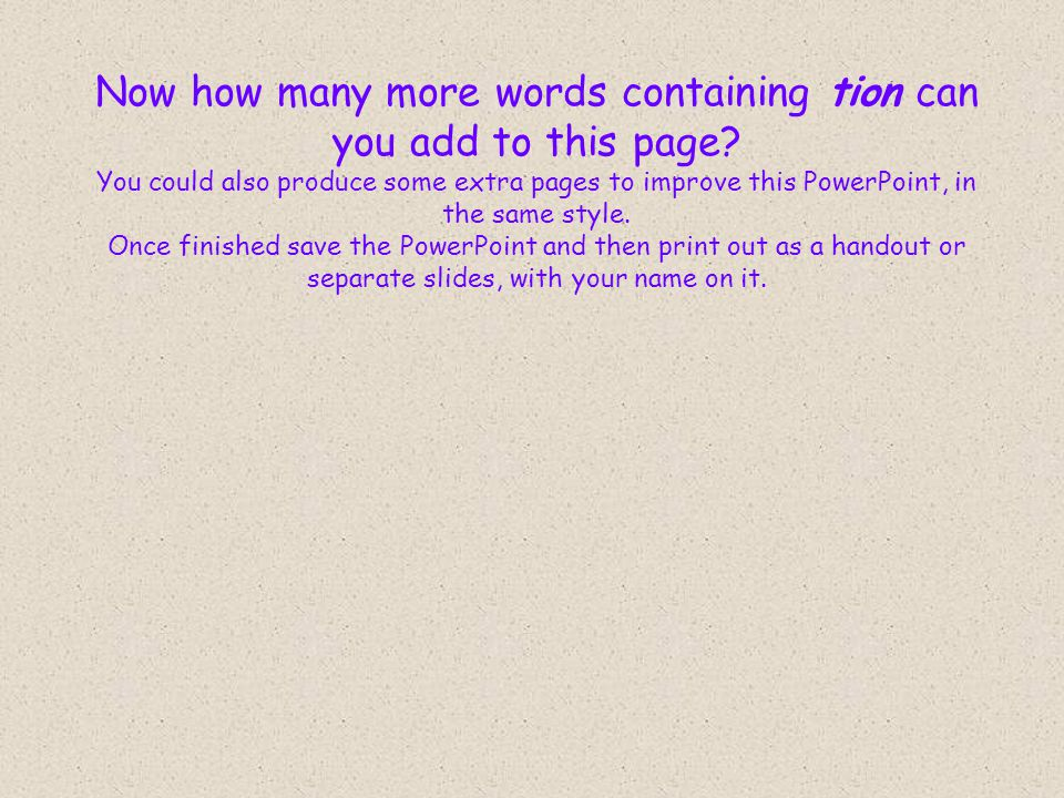 Now how many more words containing tion can you add to this page