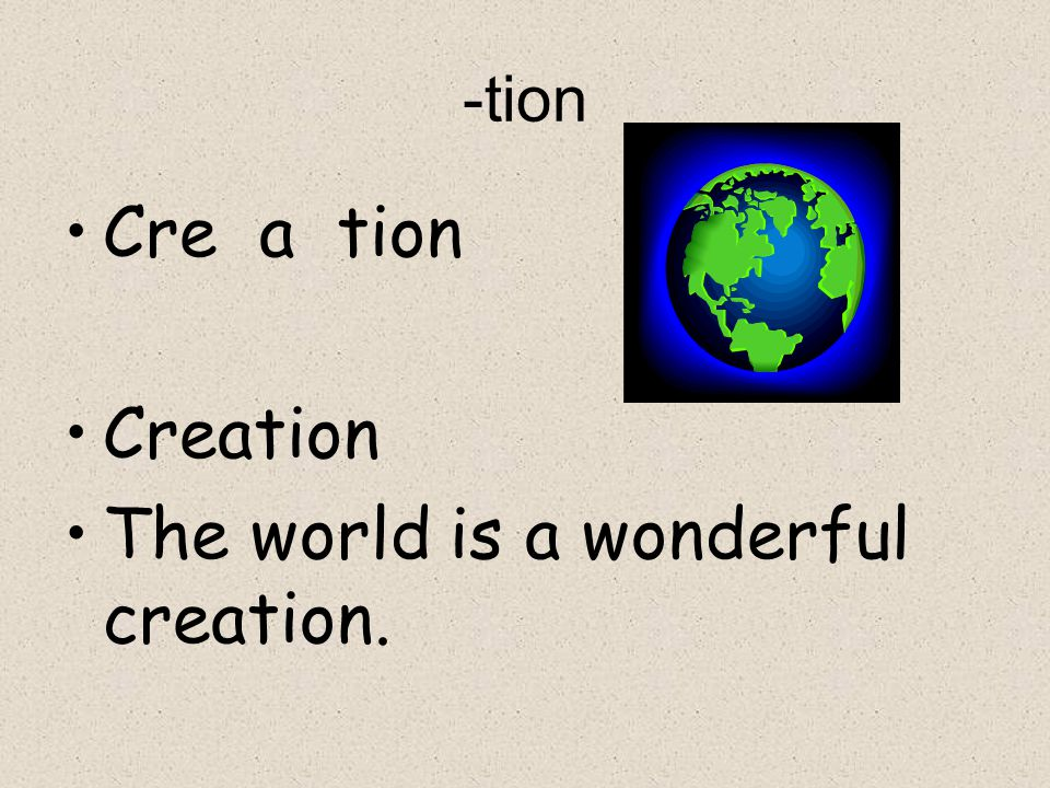 The world is a wonderful creation.