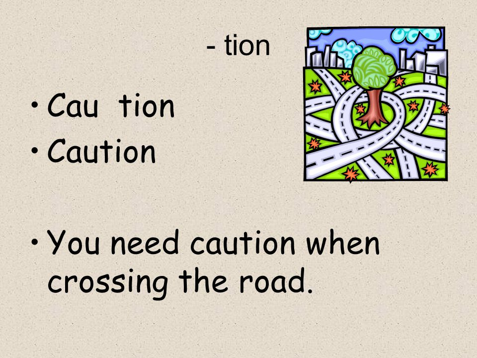 You need caution when crossing the road.