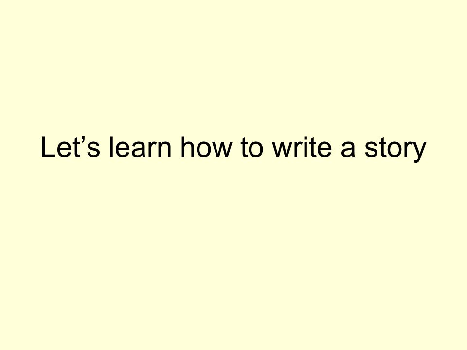Let's learn how to write a story