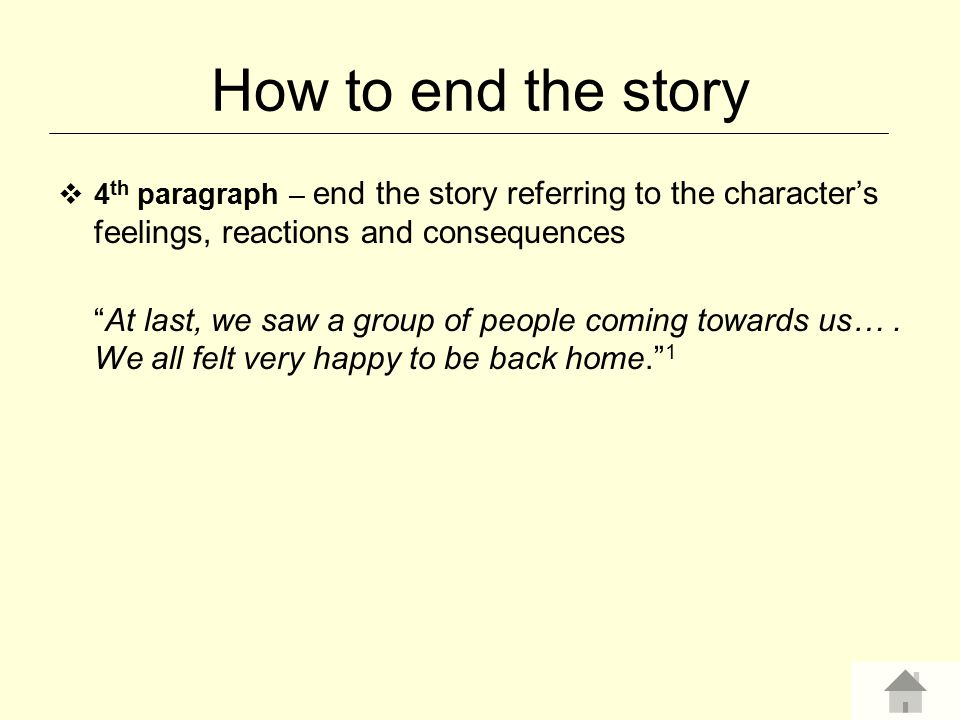 How to end the story 4th paragraph – end the story referring to the character's feelings, reactions and consequences.