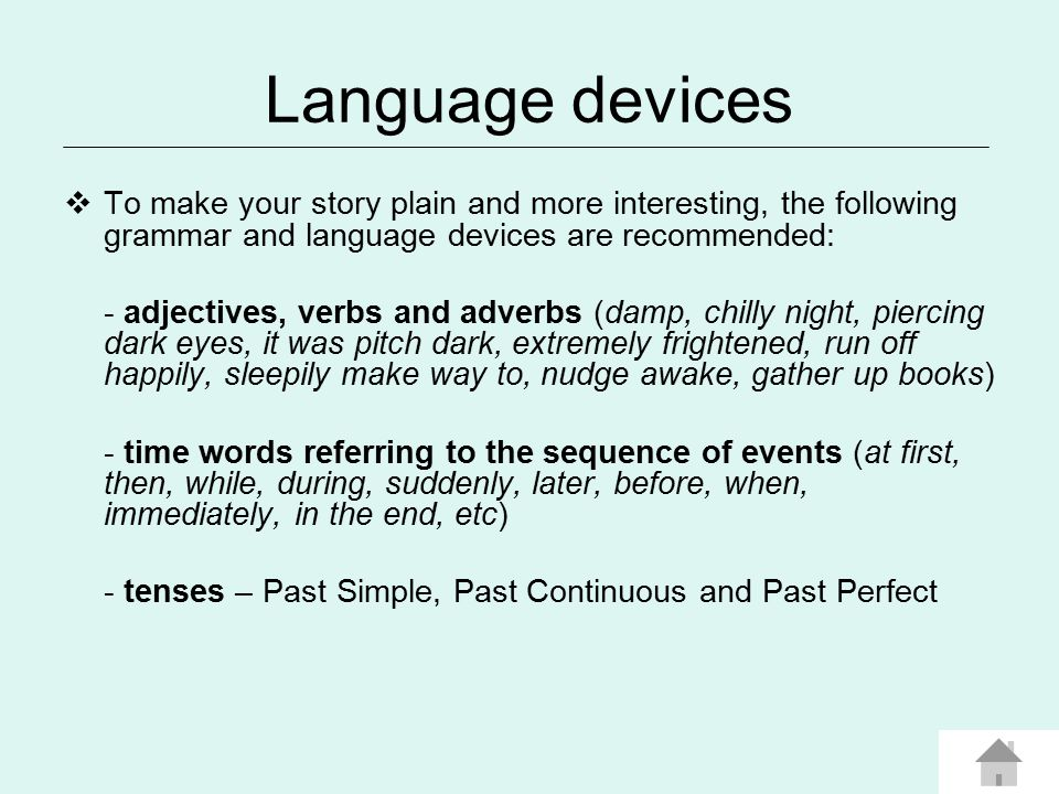 Language devices To make your story plain and more interesting, the following grammar and language devices are recommended: