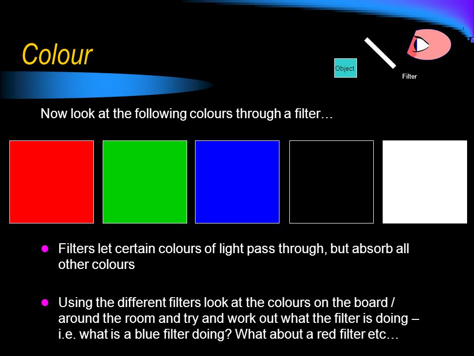 Colour Now look at the following colours through a filter…