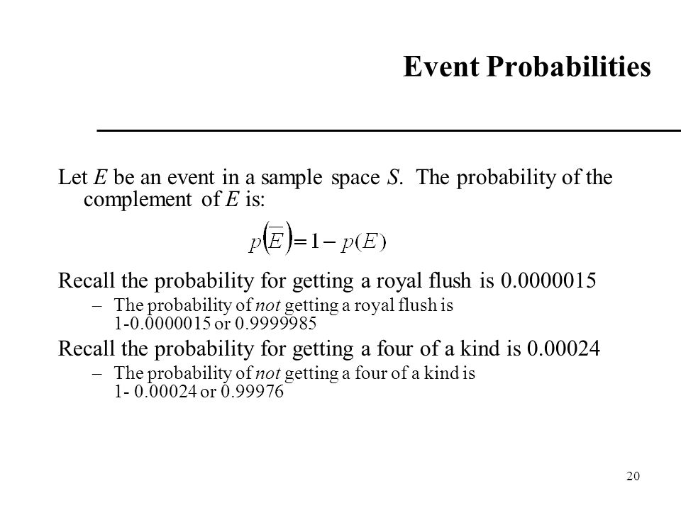 Event Probabilities Let E be an event in a sample space S. The probability of the complement of E is:
