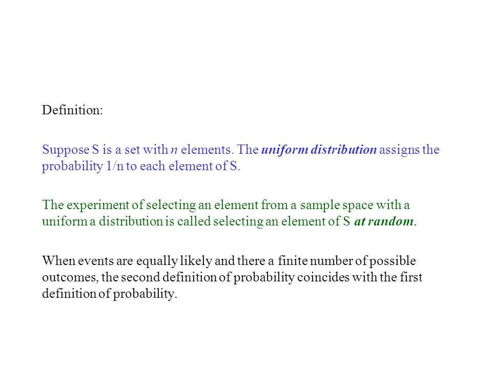 Definition: Suppose S is a set with n elements. The uniform distribution assigns the probability 1/n to each element of S.
