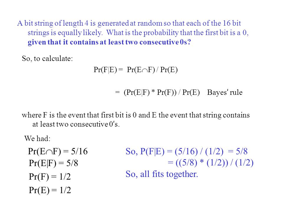 So, P(F|E) = (5/16) / (1/2) = 5/8 = ((5/8) * (1/2)) / (1/2)