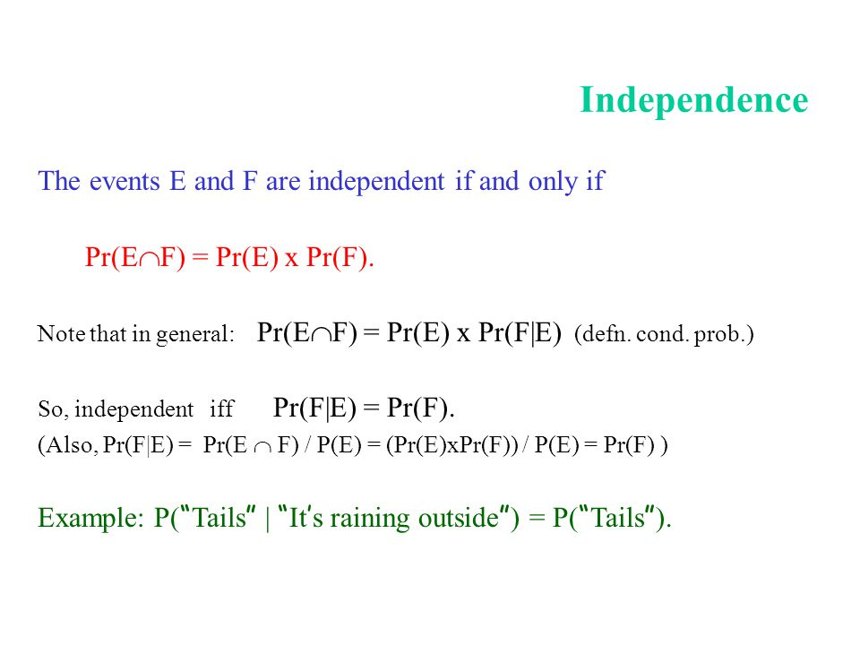 Independence The events E and F are independent if and only if
