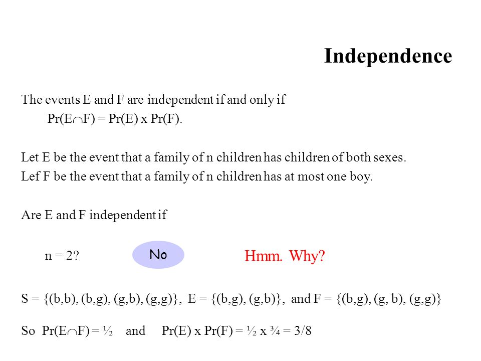 Independence The events E and F are independent if and only if. Pr(EF) = Pr(E) x Pr(F).