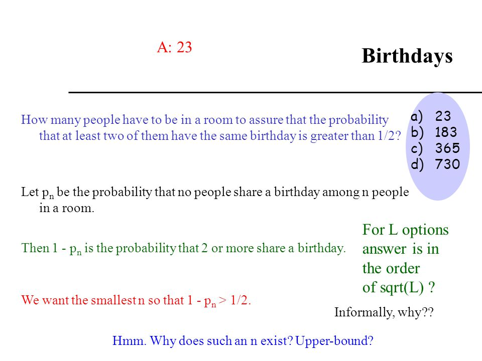 Birthdays A: 23 For L options answer is in the order of sqrt(L) 23