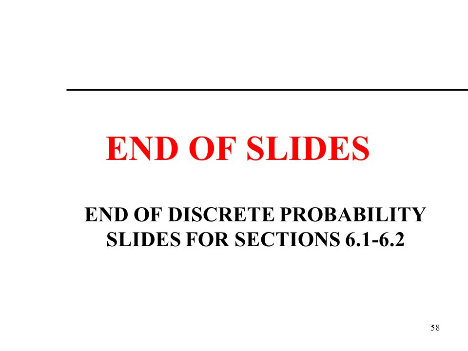 END OF DISCRETE PROBABILITY SLIDES FOR SECTIONS 6.1-6.2