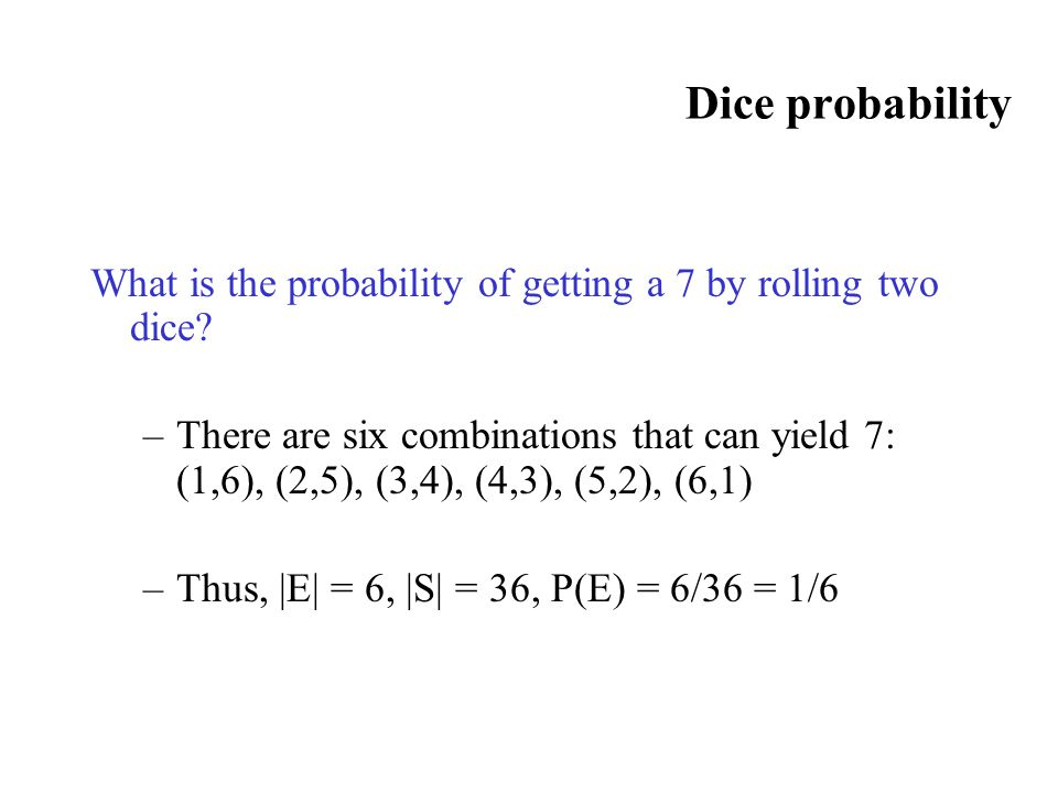 Dice probability What is the probability of getting a 7 by rolling two dice