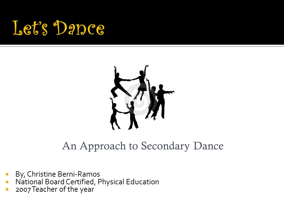 Let's Dance An Approach to Secondary Dance By, Christine Berni-Ramos