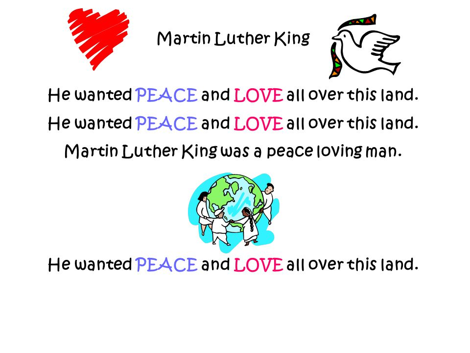 He wanted PEACE and LOVE all over this land.