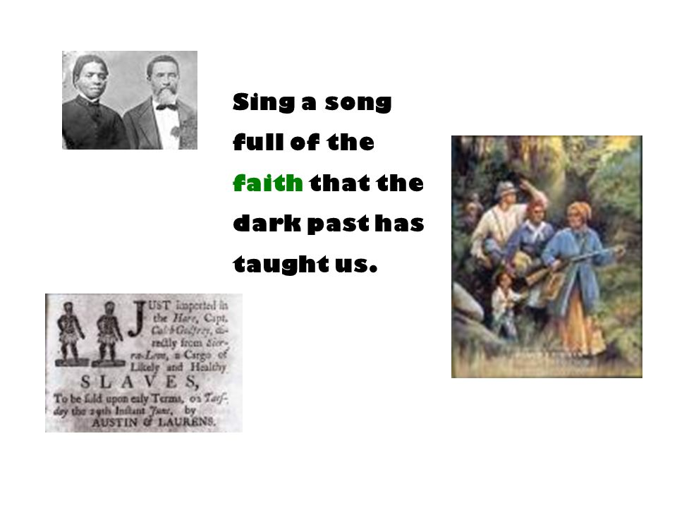 Sing a song full of the faith that the dark past has taught us.