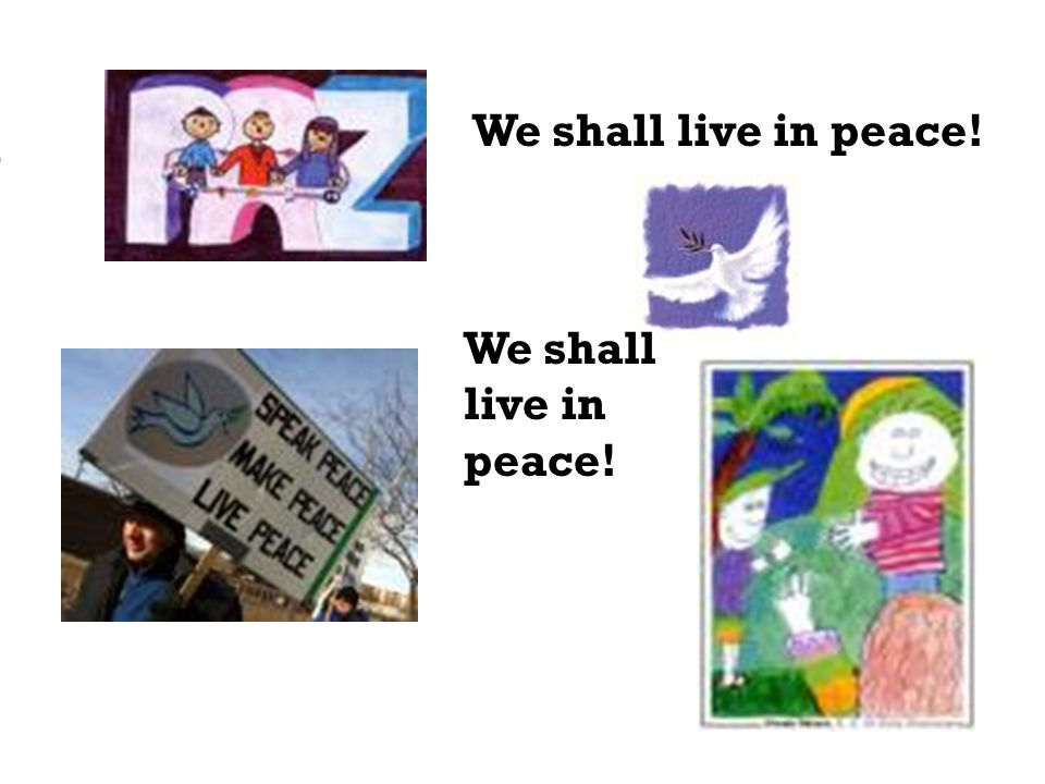someday! live in peace We shall live in peace! We shall live in peace!